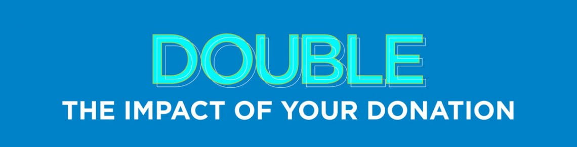 double the impact of your donation
